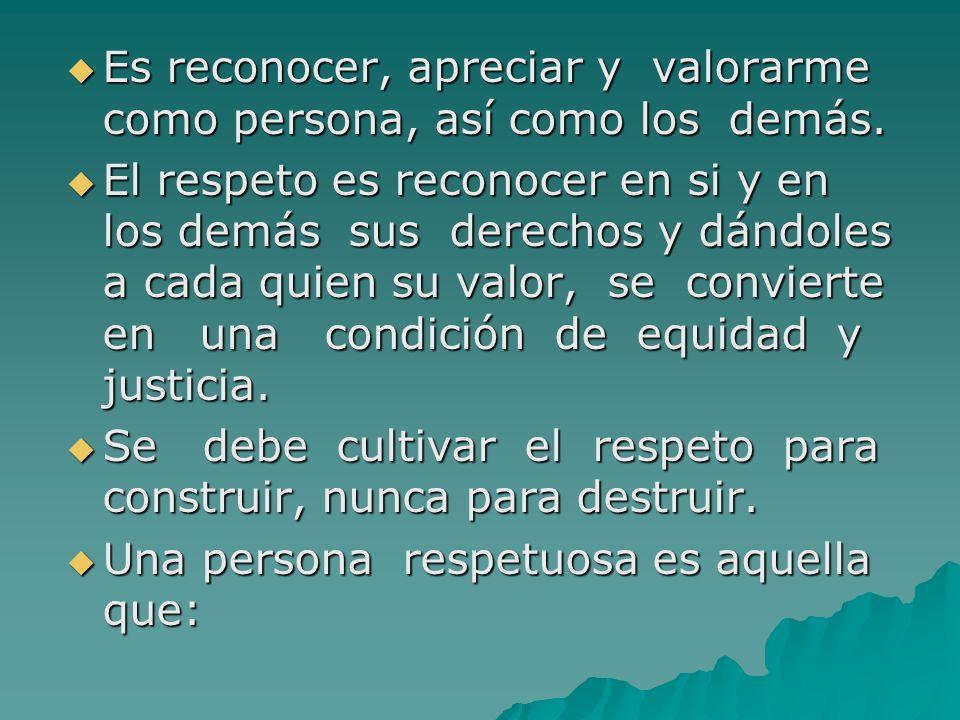 Es reconocer, apreciar y valorarme como persona, así como los demás.