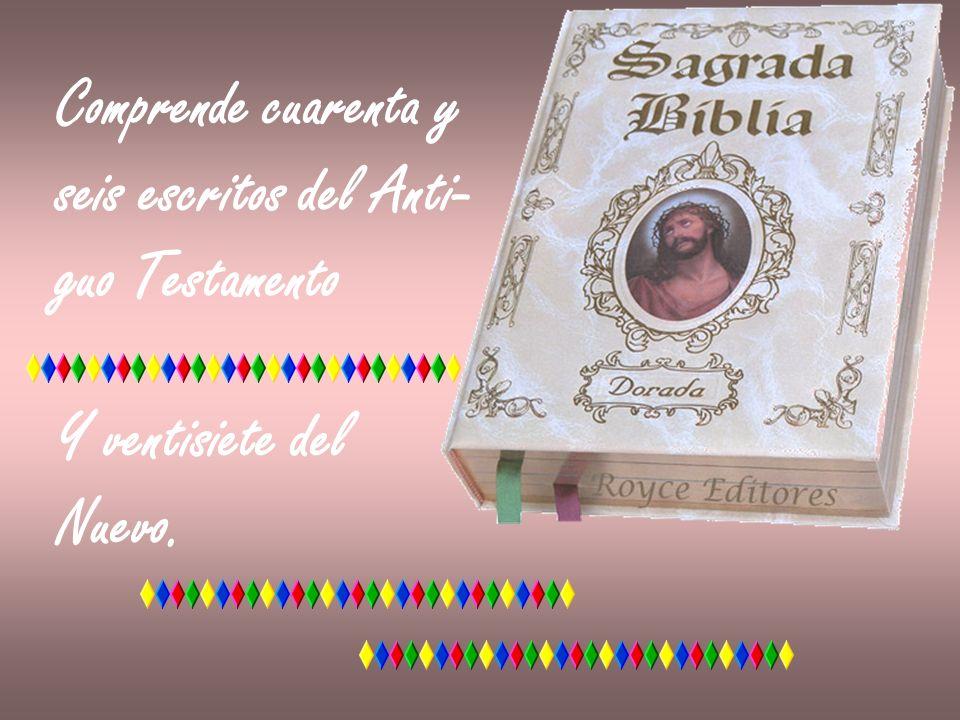 Comprende cuarenta y seis escritos del Anti- guo Testamento Y ventisiete del Nuevo.