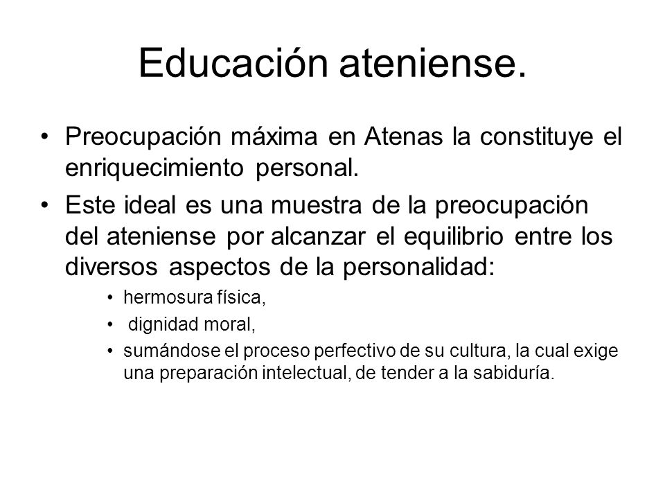 Educación ateniense. Preocupación máxima en Atenas la constituye el enriquecimiento personal.