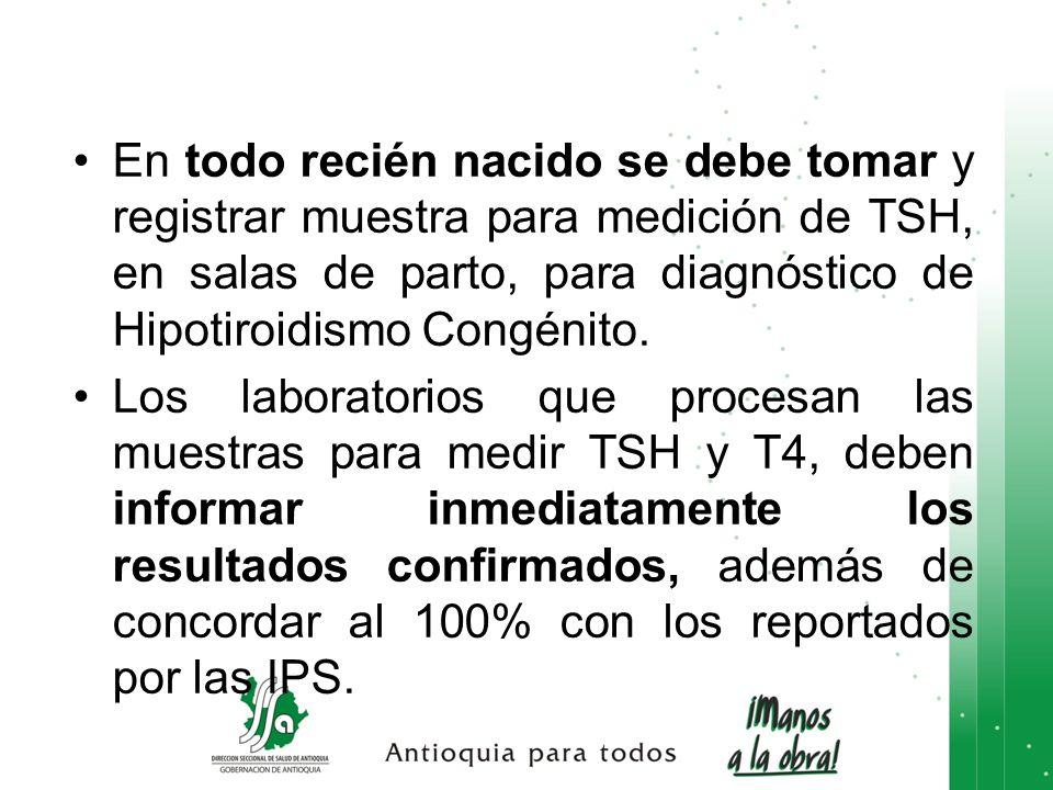En todo recién nacido se debe tomar y registrar muestra para medición de TSH, en salas de parto, para diagnóstico de Hipotiroidismo Congénito.