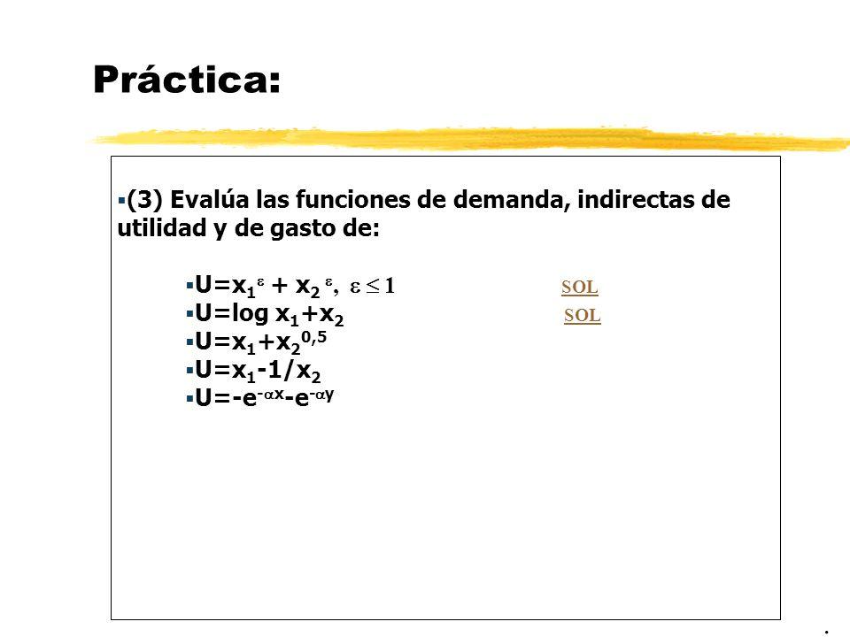 Práctica: (3) Evalúa las funciones de demanda, indirectas de utilidad y de gasto de: U=x1 + x2 ,   1 SOL.