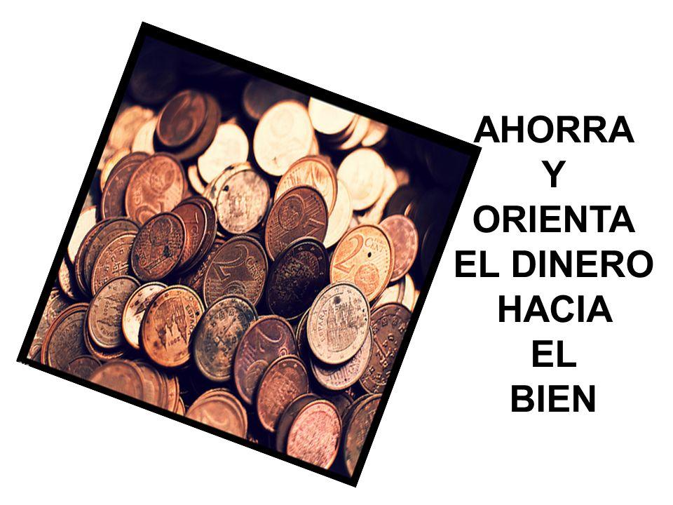 AHORRA Y ORIENTA EL DINERO HACIA EL BIEN