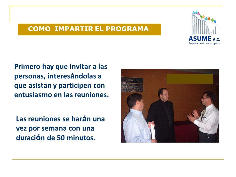 Primero hay que invitar a las personas, interesándolas a que asistan y participen con entusiasmo en las reuniones.