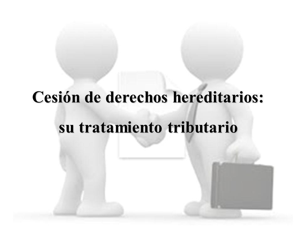 Cesión de derechos hereditarios: su tratamiento tributario