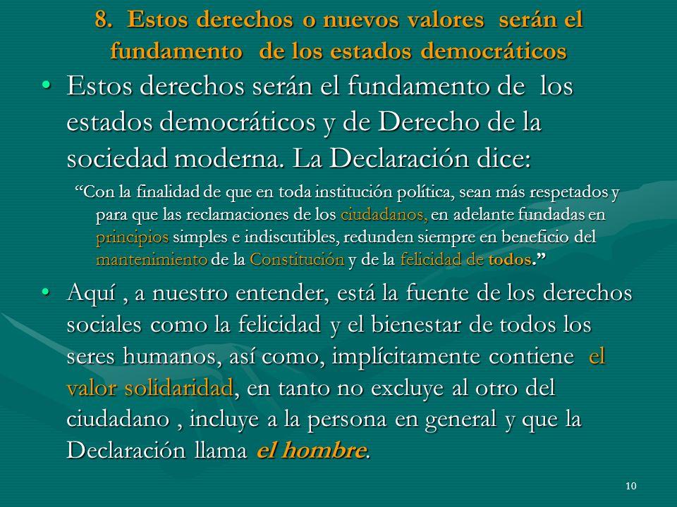 8. Estos derechos o nuevos valores serán el fundamento de los estados democráticos