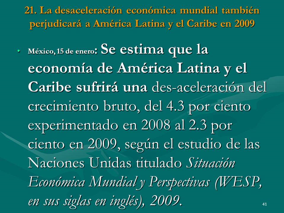 21. La desaceleración económica mundial también perjudicará a América Latina y el Caribe en 2009