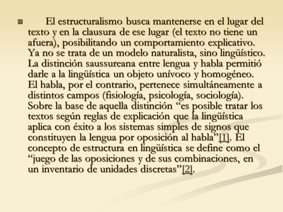 El estructuralismo busca mantenerse en el lugar del texto y en la clausura de ese lugar (el texto no tiene un afuera), posibilitando un comportamiento explicativo.