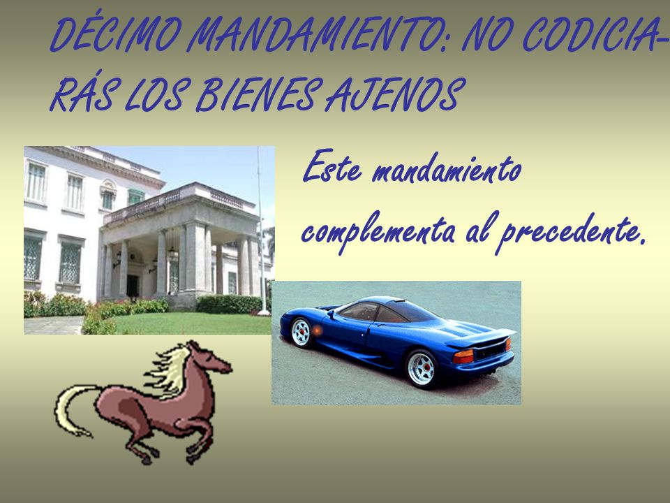 DÉCIMO MANDAMIENTO: NO CODICIA-