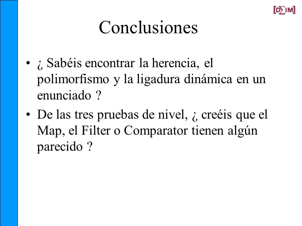 Conclusiones ¿ Sabéis encontrar la herencia, el polimorfismo y la ligadura dinámica en un enunciado