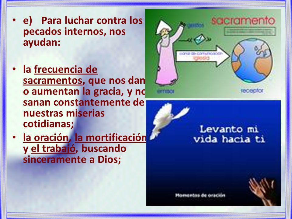e) Para luchar contra los pecados internos, nos ayudan: