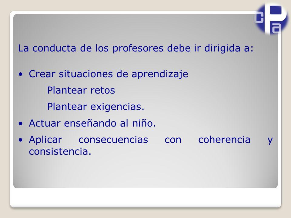 La conducta de los profesores debe ir dirigida a: