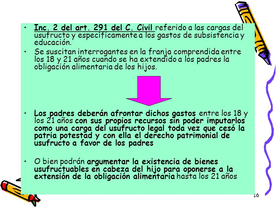 Inc. 2 del art. 291 del C. Civil referido a las cargas del usufructo y específicamente a los gastos de subsistencia y educación.