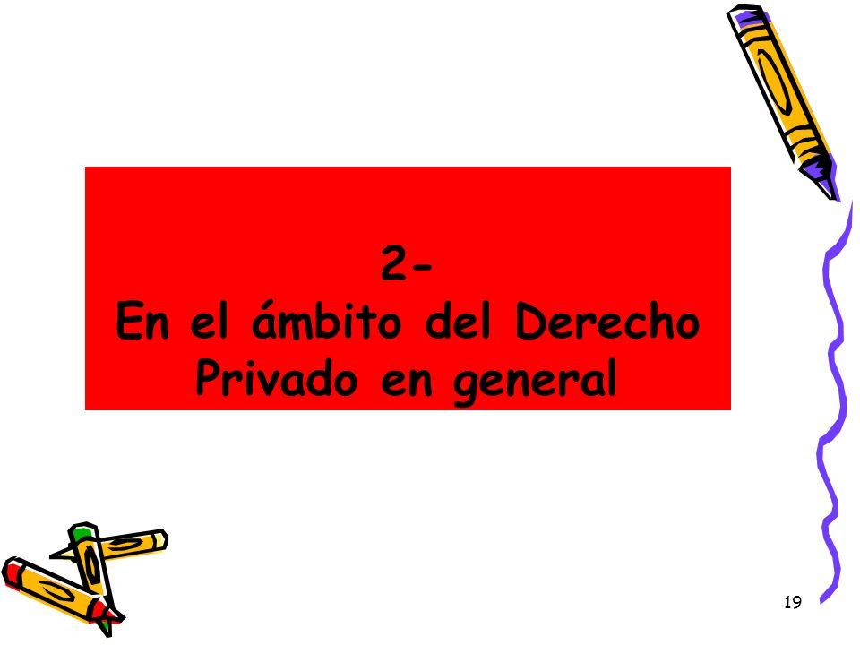 2- En el ámbito del Derecho Privado en general