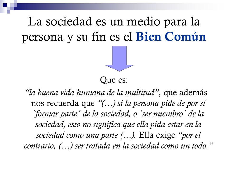 La sociedad es un medio para la persona y su fin es el Bien Común