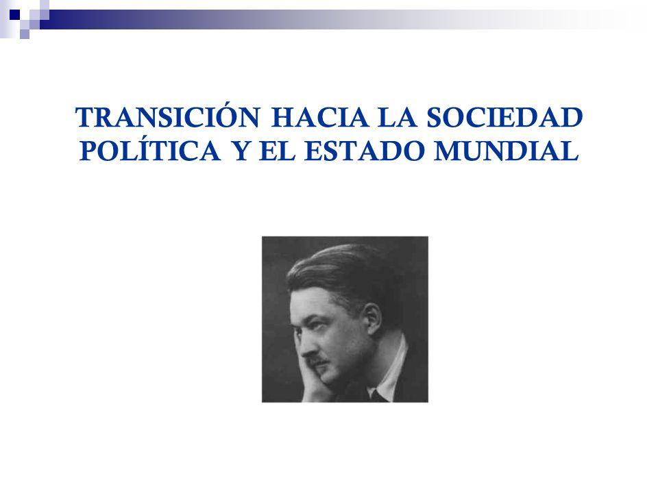 TRANSICIÓN HACIA LA SOCIEDAD POLÍTICA Y EL ESTADO MUNDIAL