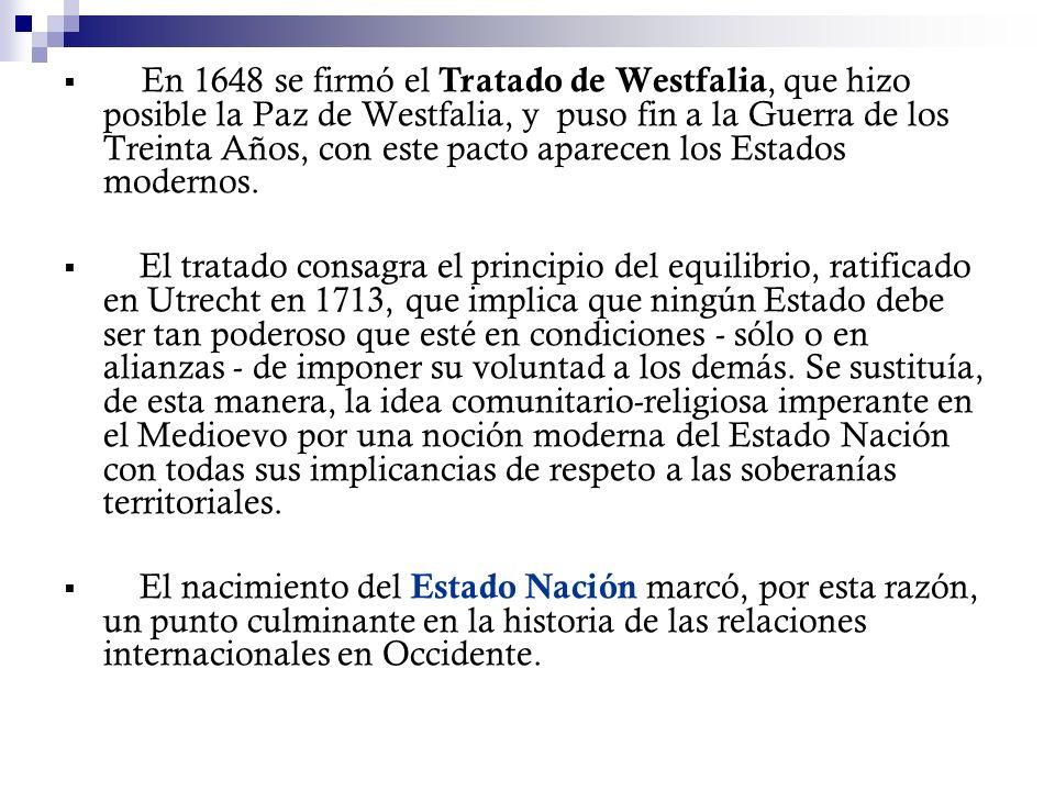 En 1648 se firmó el Tratado de Westfalia, que hizo posible la Paz de Westfalia, y puso fin a la Guerra de los Treinta Años, con este pacto aparecen los Estados modernos.