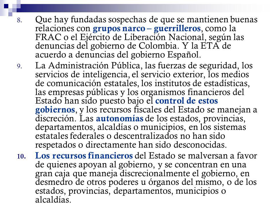 Que hay fundadas sospechas de que se mantienen buenas relaciones con grupos narco – guerrilleros, como la FRAC o el Ejército de Liberación Nacional, según las denuncias del gobierno de Colombia. Y la ETA de acuerdo a denuncias del gobierno Español.