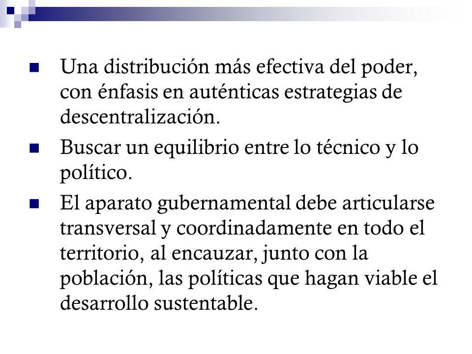 Una distribución más efectiva del poder, con énfasis en auténticas estrategias de descentralización.