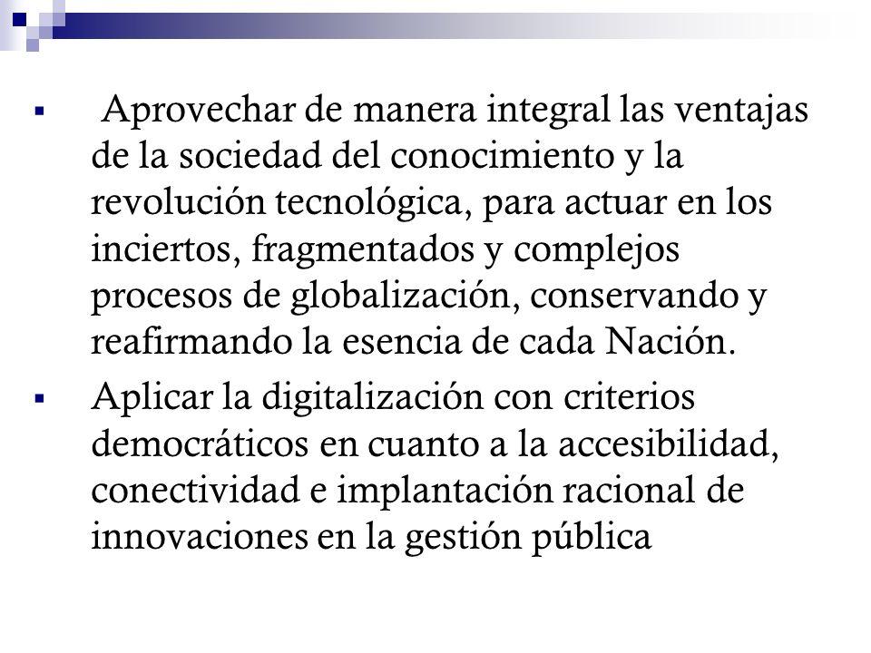 Aprovechar de manera integral las ventajas de la sociedad del conocimiento y la revolución tecnológica, para actuar en los inciertos, fragmentados y complejos procesos de globalización, conservando y reafirmando la esencia de cada Nación.