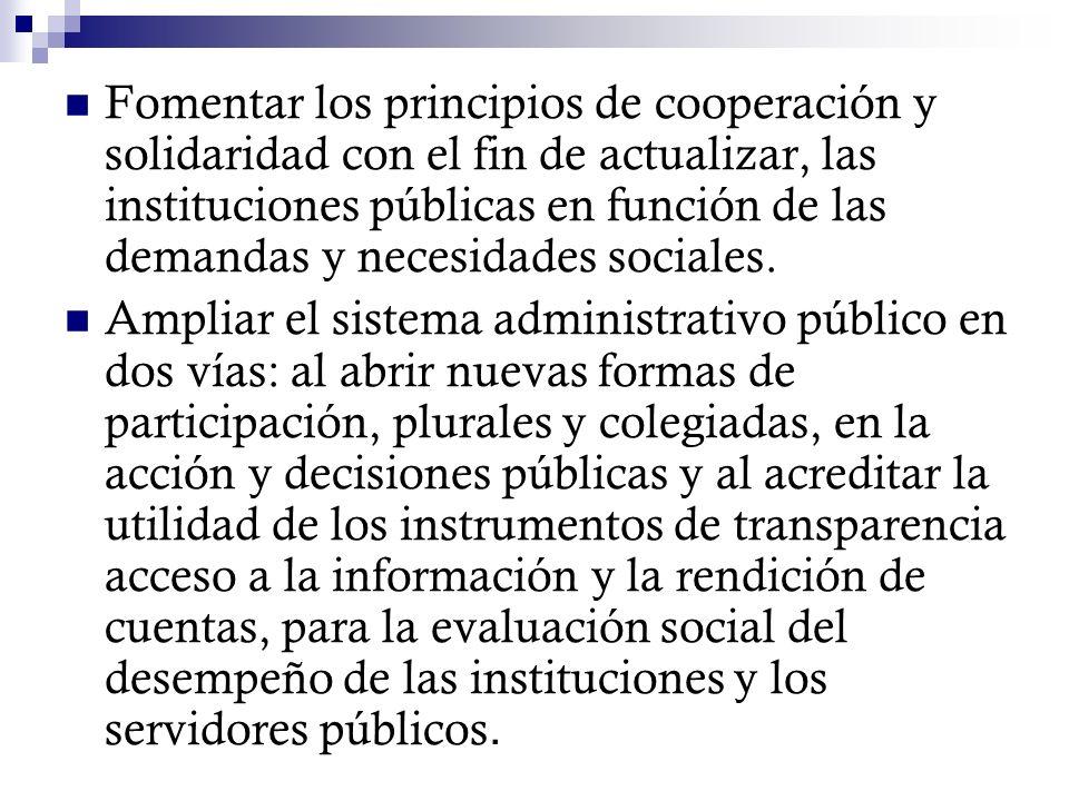 Fomentar los principios de cooperación y solidaridad con el fin de actualizar, las instituciones públicas en función de las demandas y necesidades sociales.