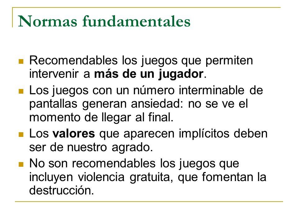 Normas fundamentales Recomendables los juegos que permiten intervenir a más de un jugador.