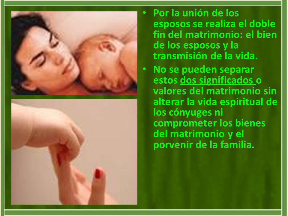 Por la unión de los esposos se realiza el doble fin del matrimonio: el bien de los esposos y la transmisión de la vida.