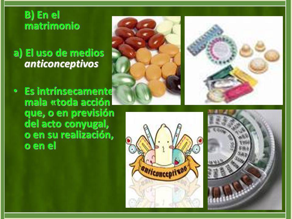 B) En el matrimonio a) El uso de medios anticonceptivos.