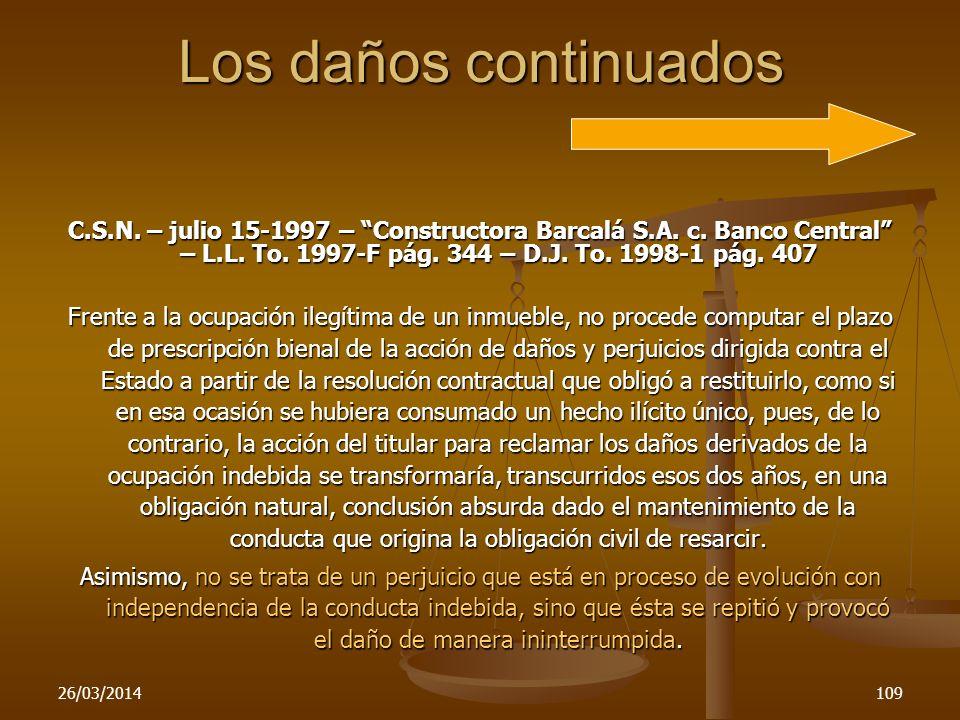 Los daños continuados C.S.N. – julio 15-1997 – Constructora Barcalá S.A. c. Banco Central – L.L. To. 1997-F pág. 344 – D.J. To. 1998-1 pág. 407.