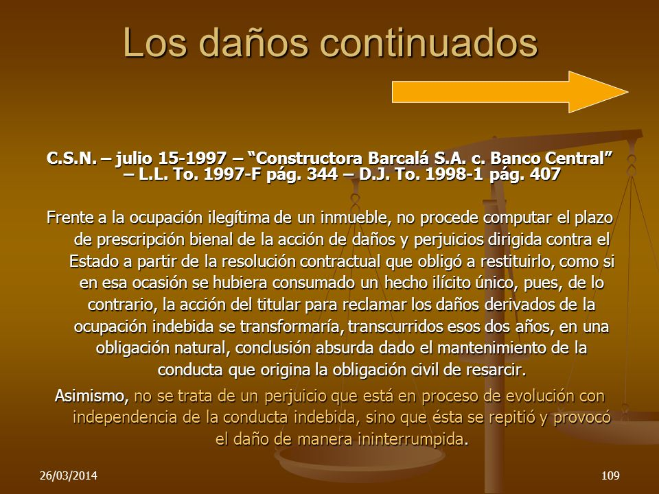 Los daños continuadosC.S.N. – julio 15-1997 – Constructora Barcalá S.A. c. Banco Central – L.L. To. 1997-F pág. 344 – D.J. To. 1998-1 pág. 407.