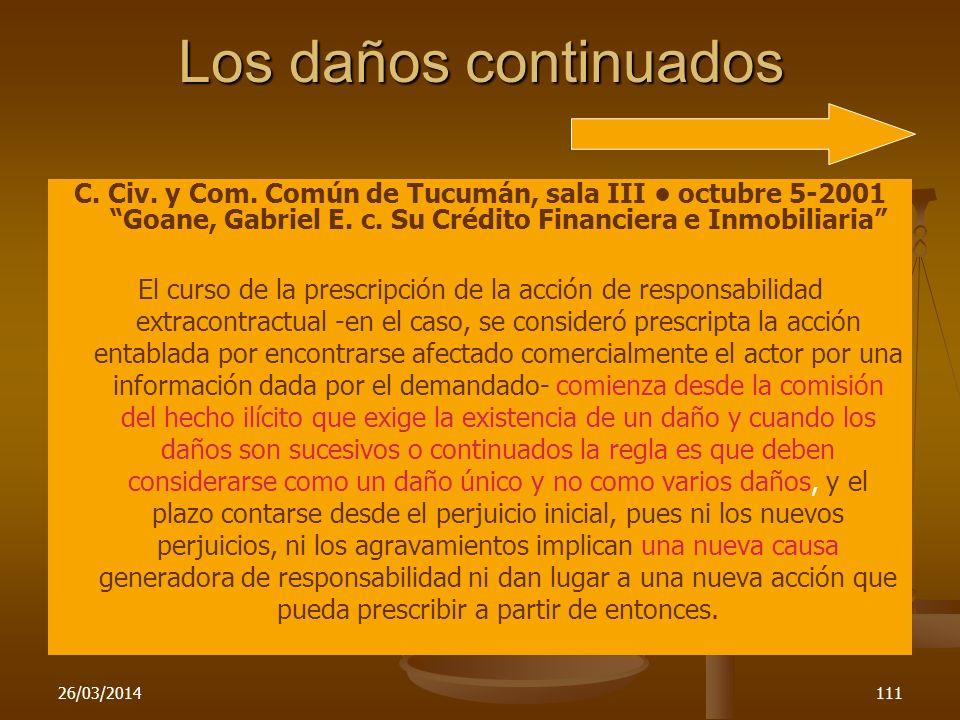 Los daños continuadosC. Civ. y Com. Común de Tucumán, sala III • octubre 5-2001 Goane, Gabriel E. c. Su Crédito Financiera e Inmobiliaria