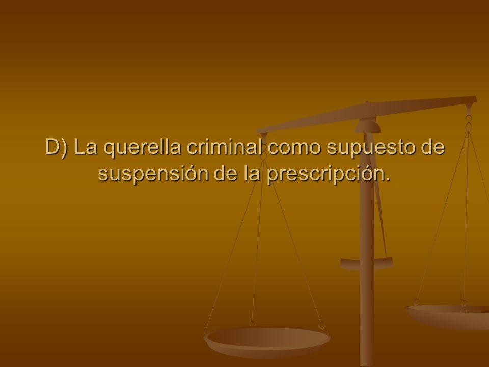 D) La querella criminal como supuesto de suspensión de la prescripción.