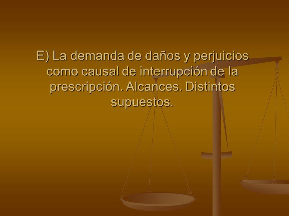 E) La demanda de daños y perjuicios como causal de interrupción de la prescripción.