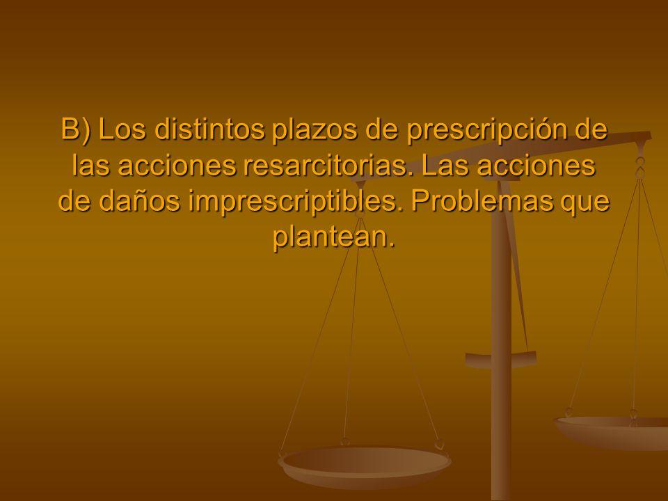 B) Los distintos plazos de prescripción de las acciones resarcitorias
