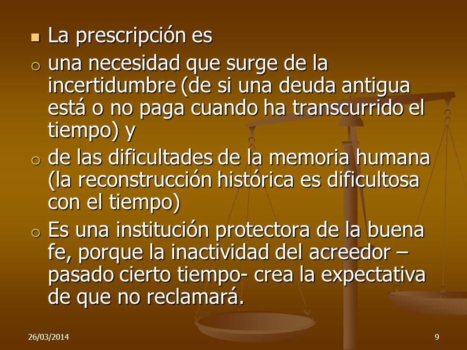La prescripción esuna necesidad que surge de la incertidumbre (de si una deuda antigua está o no paga cuando ha transcurrido el tiempo) y.