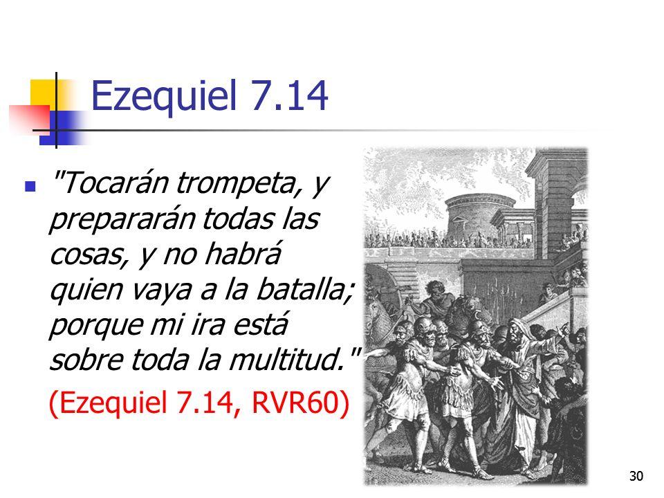 Ezequiel 7.14 Tocarán trompeta, y prepararán todas las cosas, y no habrá quien vaya a la batalla; porque mi ira está sobre toda la multitud.