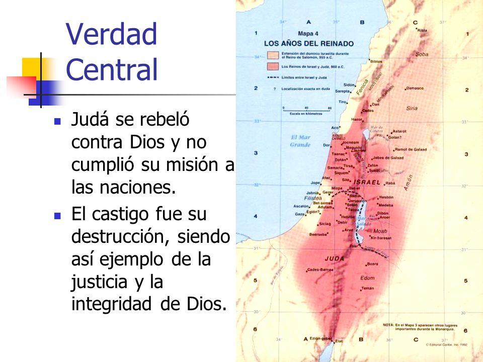 Verdad Central Judá se rebeló contra Dios y no cumplió su misión a las naciones.