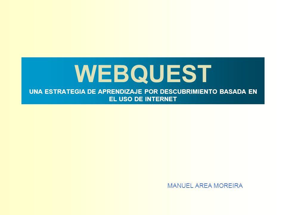 WEBQUEST UNA ESTRATEGIA DE APRENDIZAJE POR DESCUBRIMIENTO BASADA EN EL USO DE INTERNET