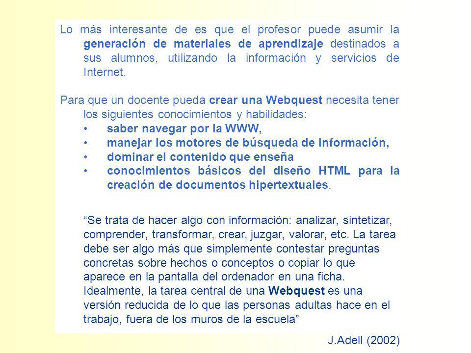 Lo más interesante de es que el profesor puede asumir la generación de materiales de aprendizaje destinados a sus alumnos, utilizando la información y servicios de Internet.