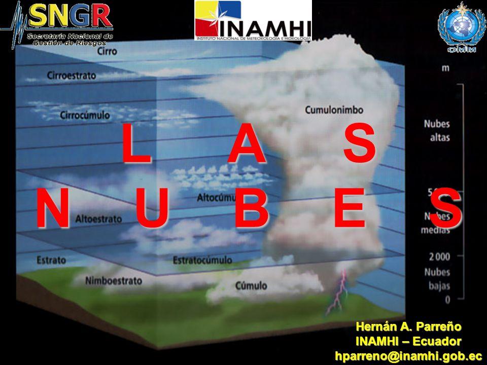 L A S N U B E S Hernán A. Parreño INAMHI – Ecuador