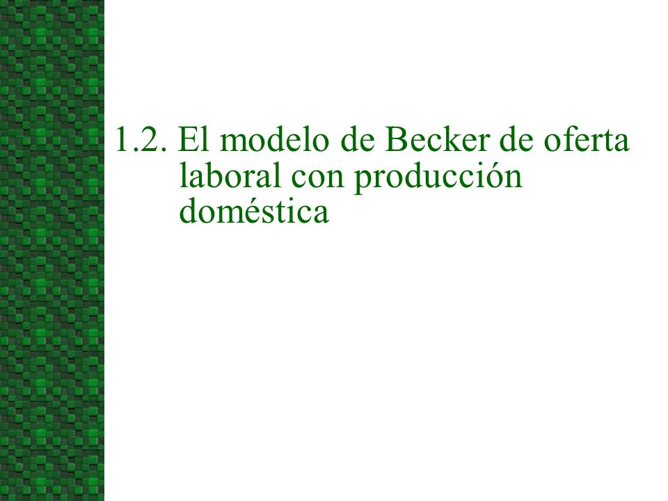 1.2. El modelo de Becker de oferta laboral con producción doméstica