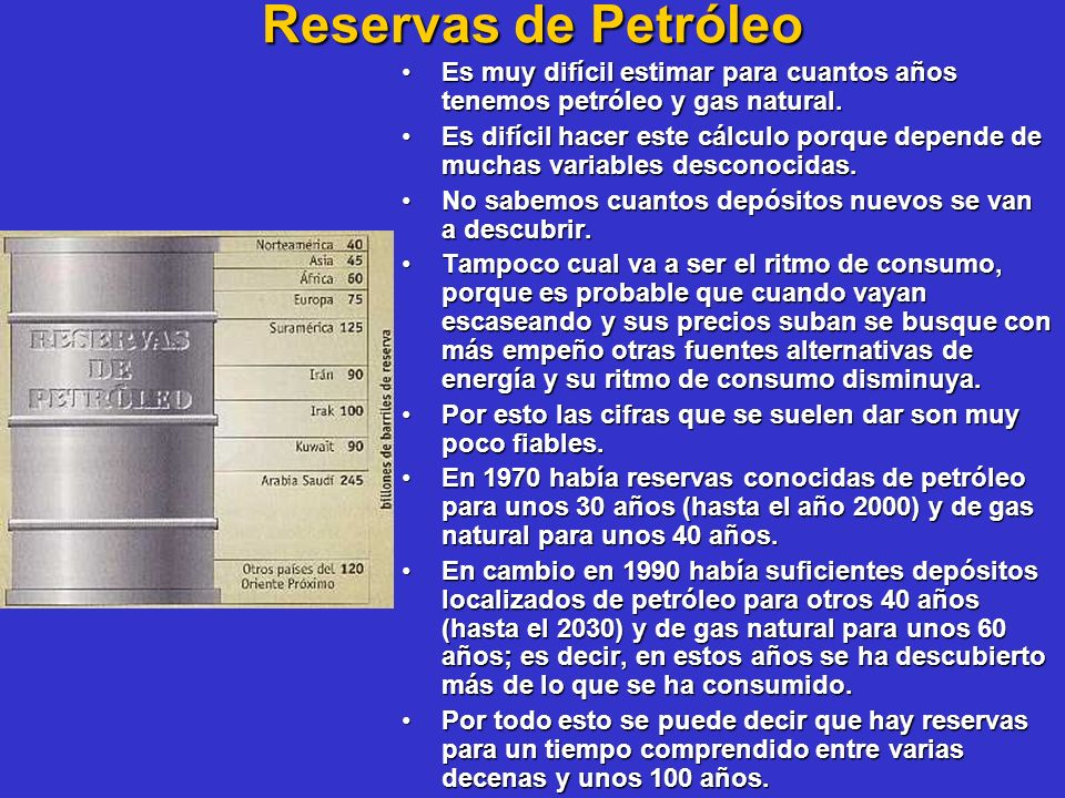Reservas de Petróleo Es muy difícil estimar para cuantos años tenemos petróleo y gas natural.
