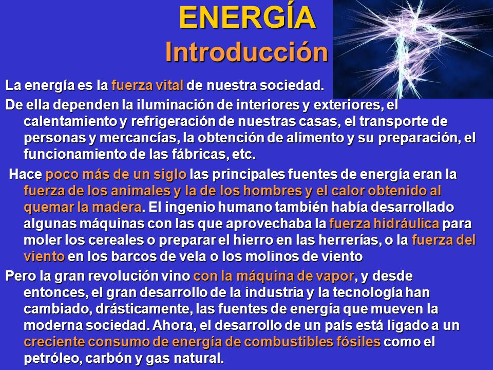 ENERGÍA Introducción La energía es la fuerza vital de nuestra sociedad.