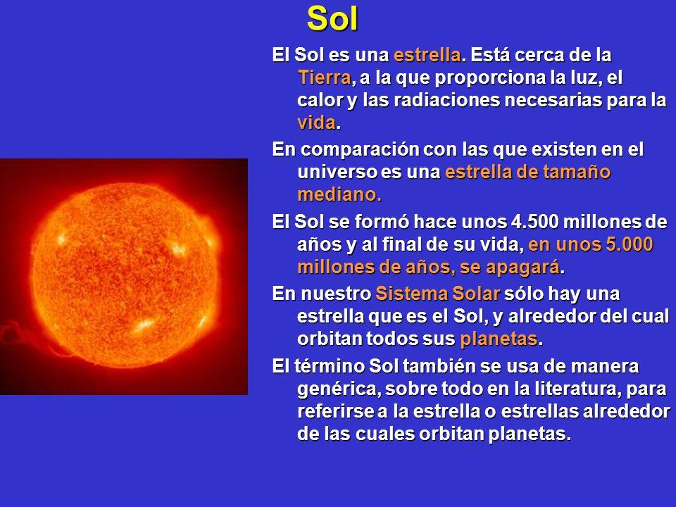 Sol El Sol es una estrella. Está cerca de la Tierra, a la que proporciona la luz, el calor y las radiaciones necesarias para la vida.