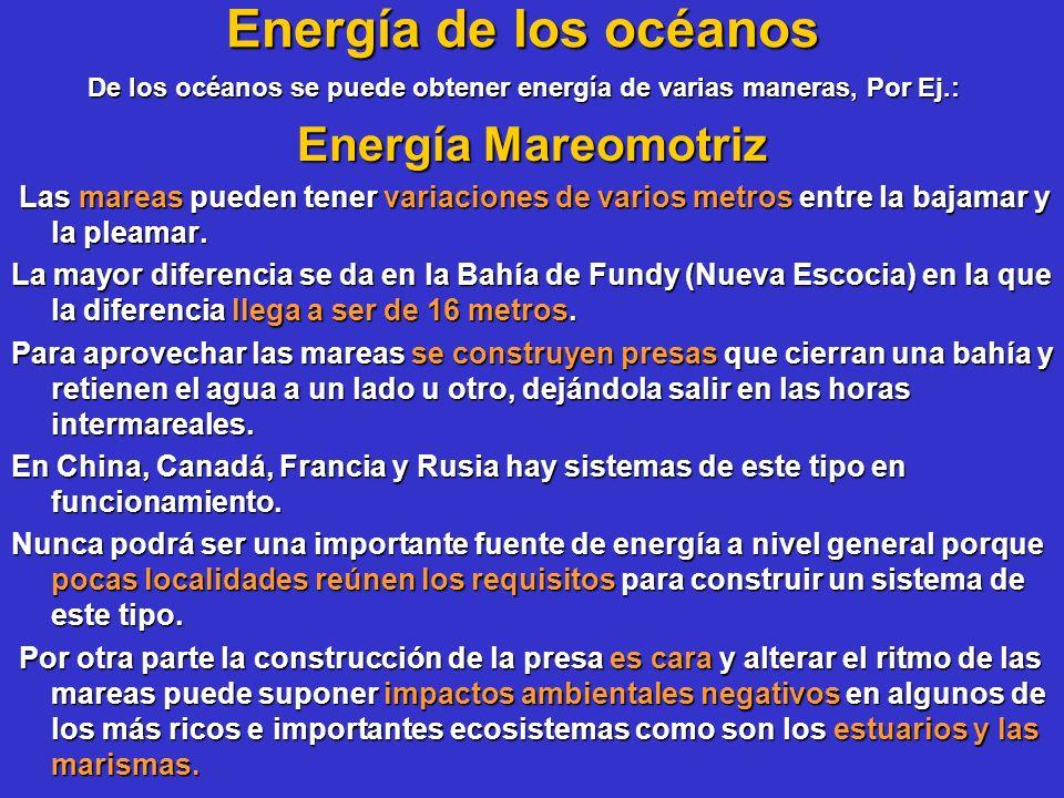 De los océanos se puede obtener energía de varias maneras, Por Ej.: