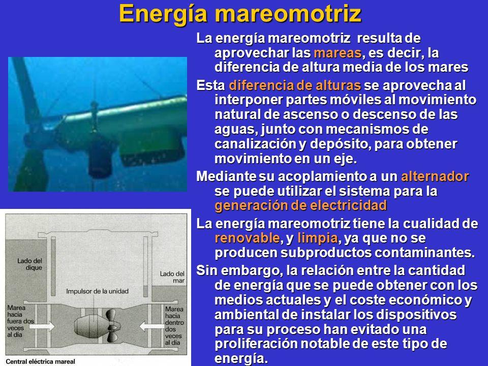 Energía mareomotriz La energía mareomotriz resulta de aprovechar las mareas, es decir, la diferencia de altura media de los mares.