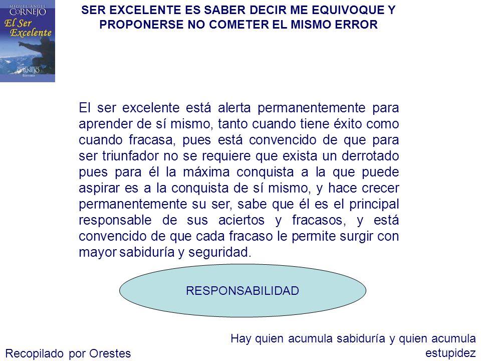 SER EXCELENTE ES SABER DECIR ME EQUIVOQUE Y PROPONERSE NO COMETER EL MISMO ERROR