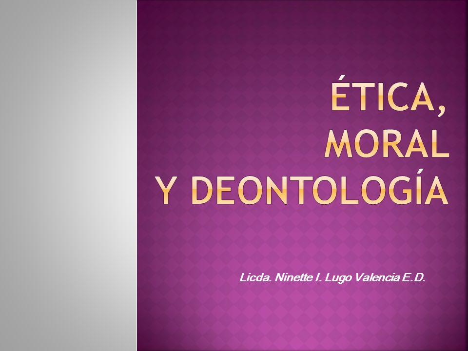 ÉTICA, MORAL y deontología