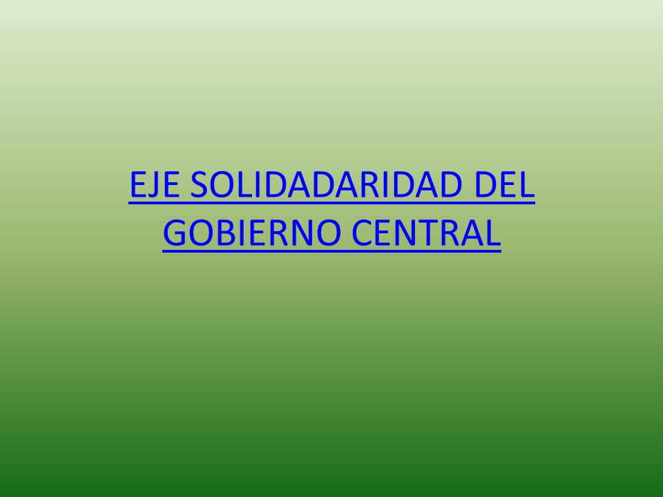 EJE SOLIDADARIDAD DEL GOBIERNO CENTRAL