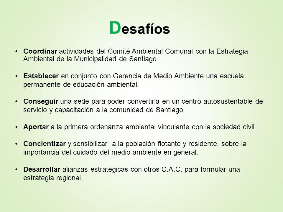 Desafíos Coordinar actividades del Comité Ambiental Comunal con la Estrategia Ambiental de la Municipalidad de Santiago.