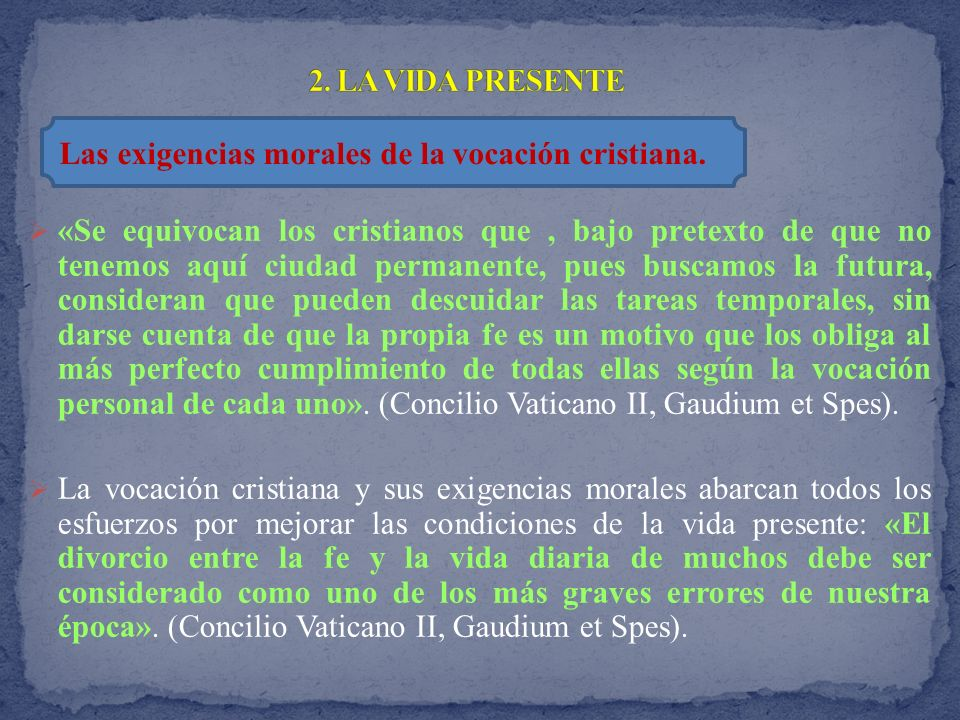 2. LA VIDA PRESENTE Las exigencias morales de la vocación cristiana.